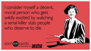 consider-myself-decent-moral-dexter-ecard-someecards